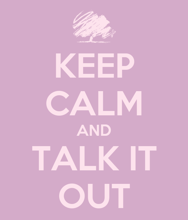 KEEP CALM AND TALK IT OUT