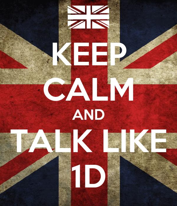KEEP CALM AND TALK LIKE 1D