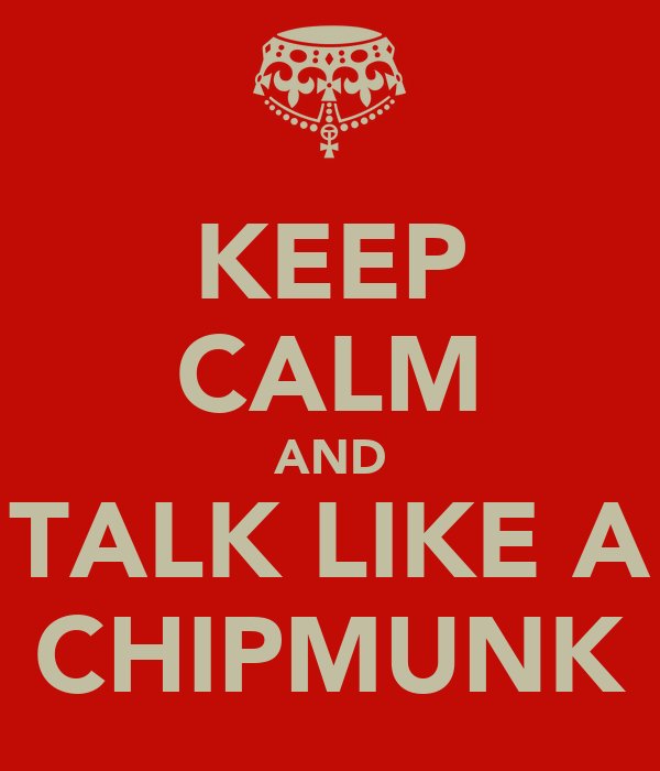 KEEP CALM AND TALK LIKE A CHIPMUNK