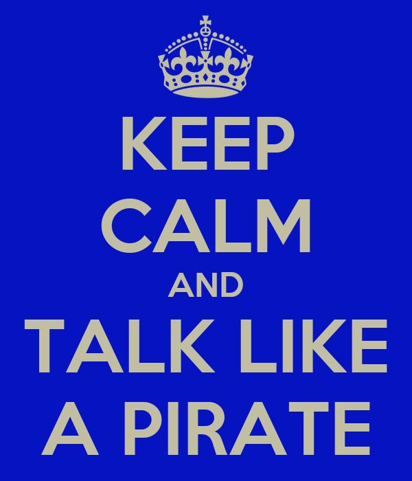 KEEP CALM AND TALK LIKE A PIRATE
