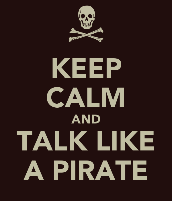 KEEP CALM AND TALK LIKE A PIRATE