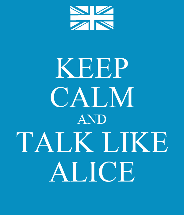 KEEP CALM AND TALK LIKE ALICE