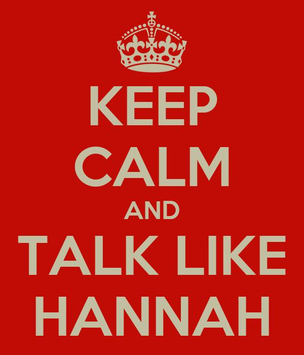 KEEP CALM AND TALK LIKE HANNAH