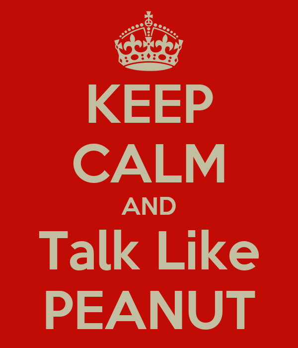KEEP CALM AND Talk Like PEANUT