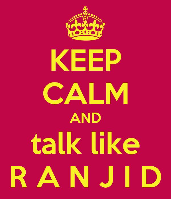 KEEP CALM AND talk like R A N J I D