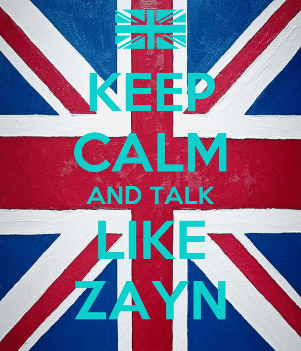 KEEP CALM AND TALK LIKE ZAYN