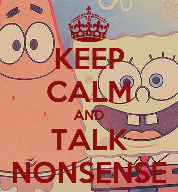 KEEP CALM AND TALK NONSENSE
