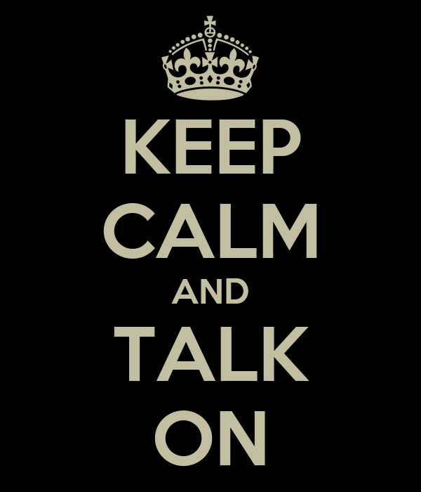 KEEP CALM AND TALK ON