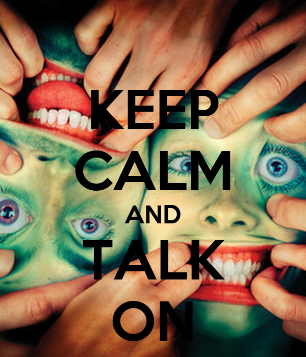 KEEP CALM AND TALK ON