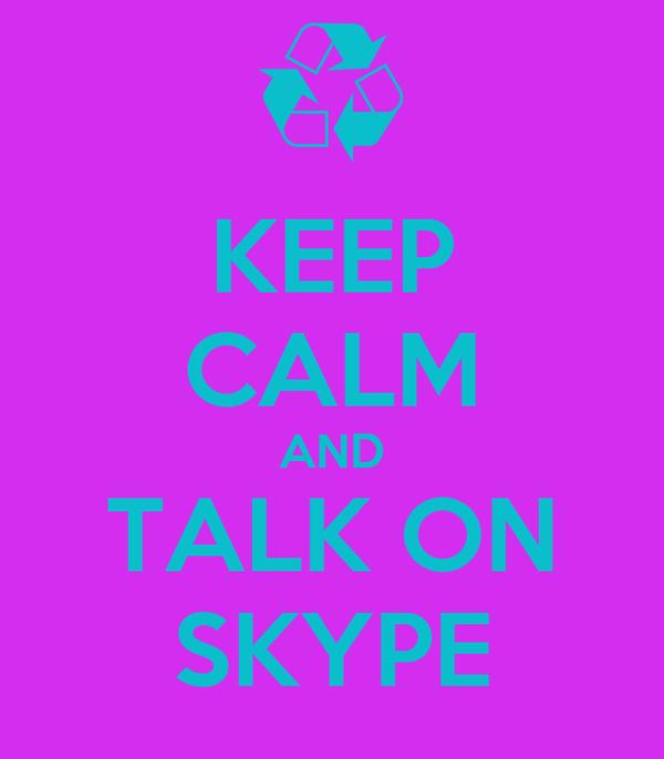 KEEP CALM AND TALK ON SKYPE