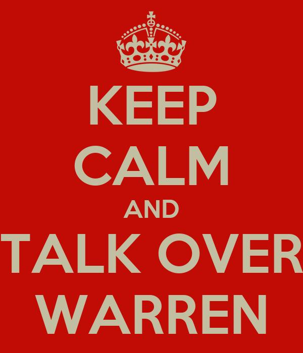 KEEP CALM AND TALK OVER WARREN