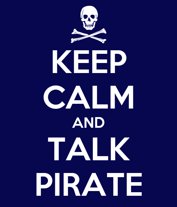 KEEP CALM AND TALK PIRATE