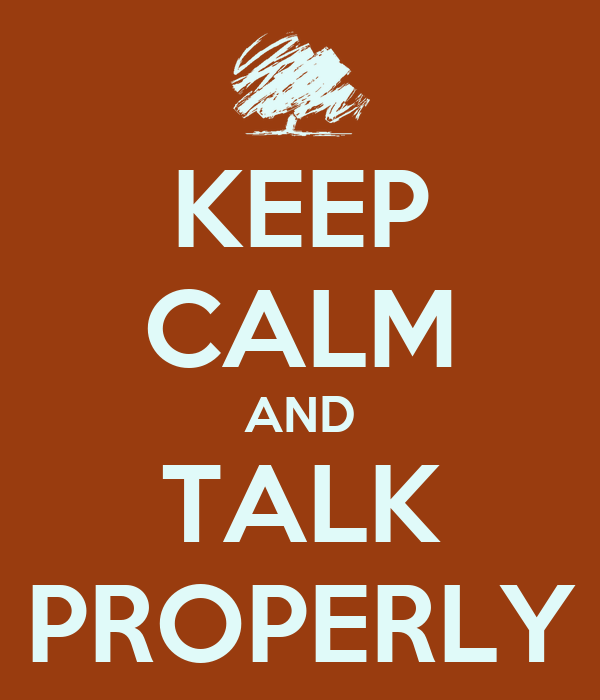 KEEP CALM AND TALK PROPERLY