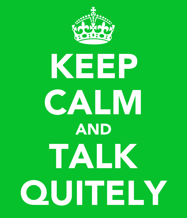 KEEP CALM AND TALK QUITELY