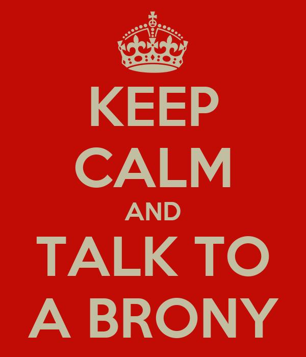 KEEP CALM AND TALK TO A BRONY
