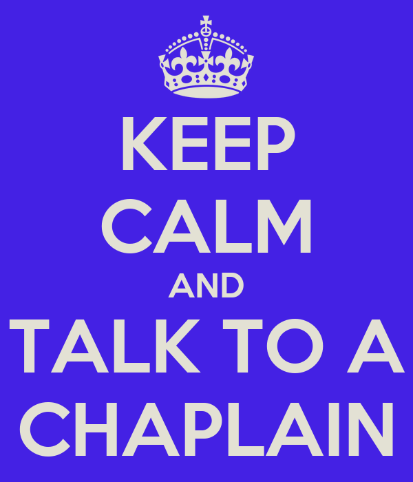 KEEP CALM AND TALK TO A CHAPLAIN