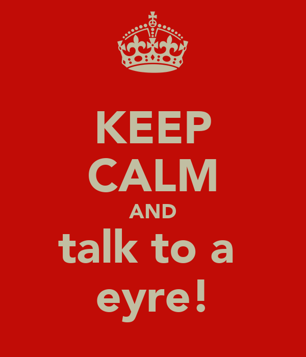 KEEP CALM AND talk to a  eyre!
