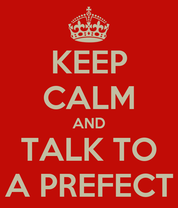 KEEP CALM AND TALK TO A PREFECT