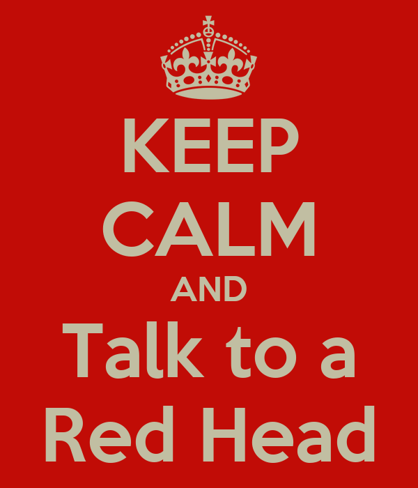 KEEP CALM AND Talk to a Red Head