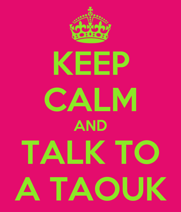 KEEP CALM AND TALK TO A TAOUK