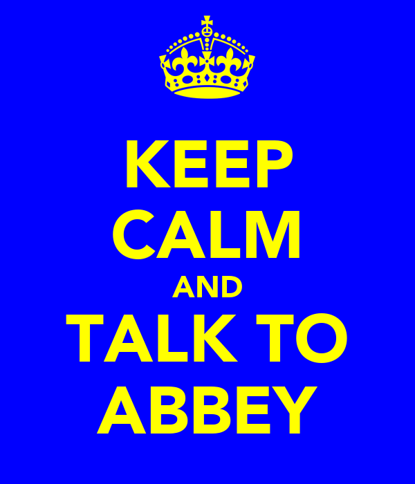 KEEP CALM AND TALK TO ABBEY
