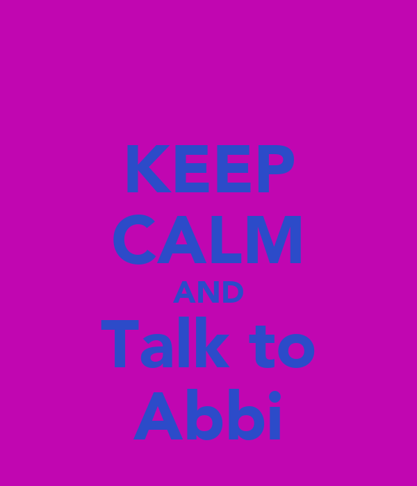 KEEP CALM AND Talk to Abbi