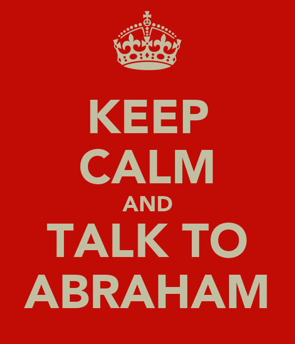 KEEP CALM AND TALK TO ABRAHAM