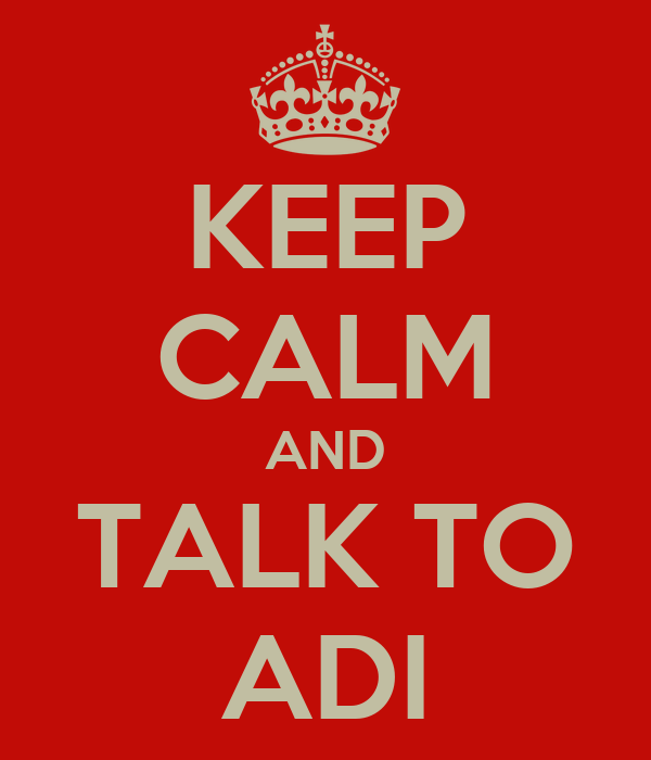 KEEP CALM AND TALK TO ADI