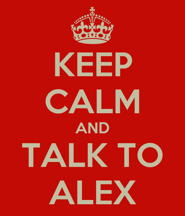 KEEP CALM AND TALK TO ALEX