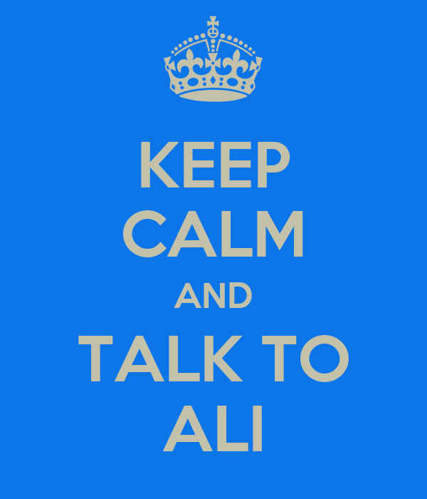 KEEP CALM AND TALK TO ALI
