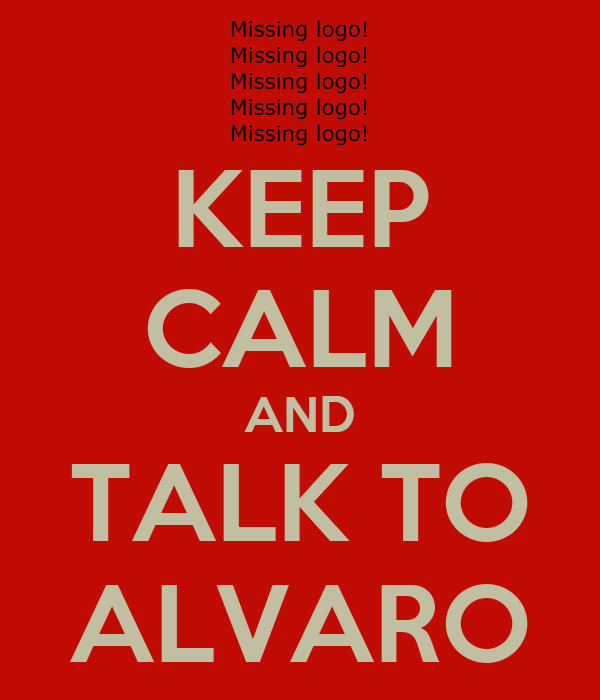 KEEP CALM AND TALK TO ALVARO