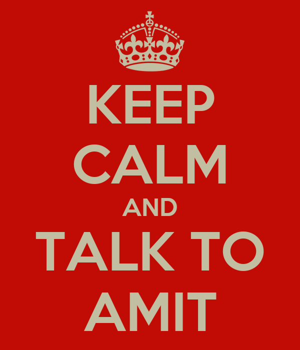 KEEP CALM AND TALK TO AMIT