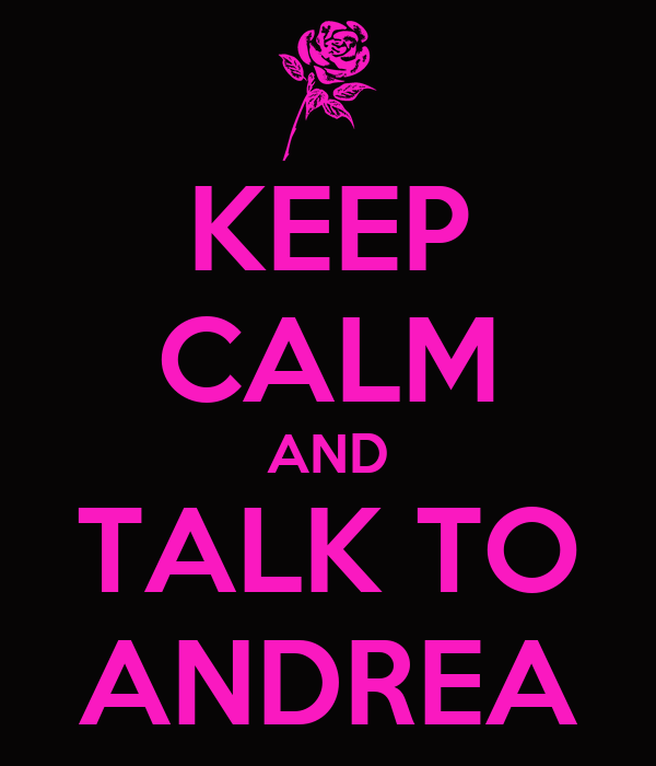 KEEP CALM AND TALK TO ANDREA