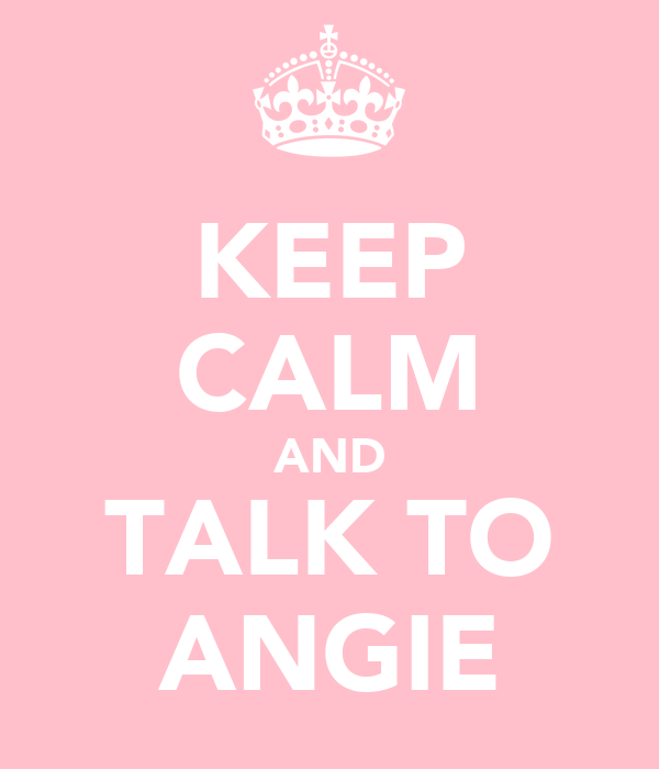 KEEP CALM AND TALK TO ANGIE