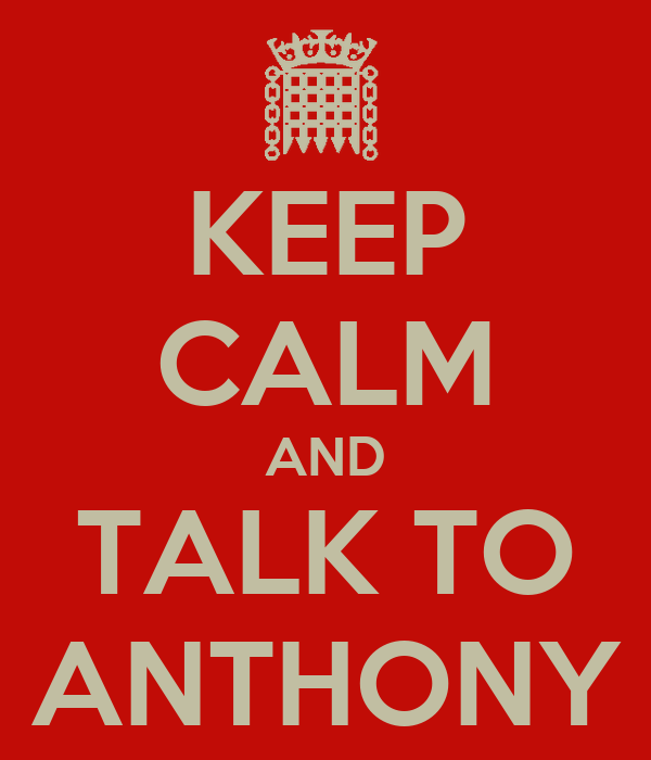 KEEP CALM AND TALK TO ANTHONY
