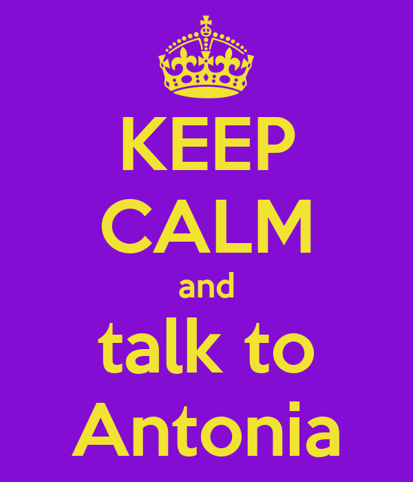 KEEP CALM and talk to Antonia