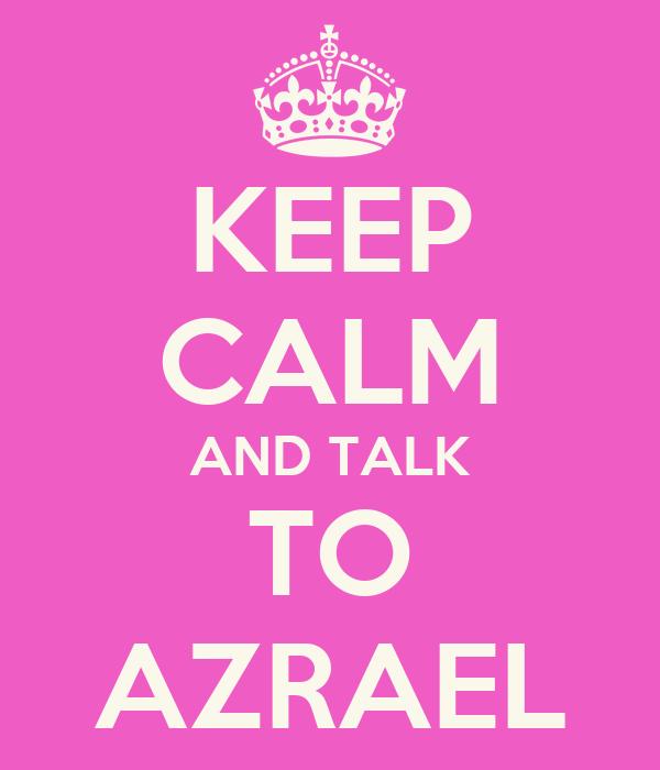 KEEP CALM AND TALK TO AZRAEL