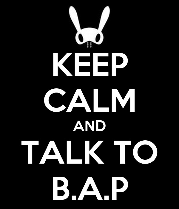 KEEP CALM AND TALK TO B.A.P