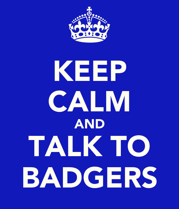 KEEP CALM AND TALK TO BADGERS