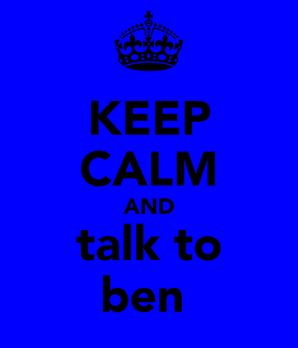 KEEP CALM AND talk to ben