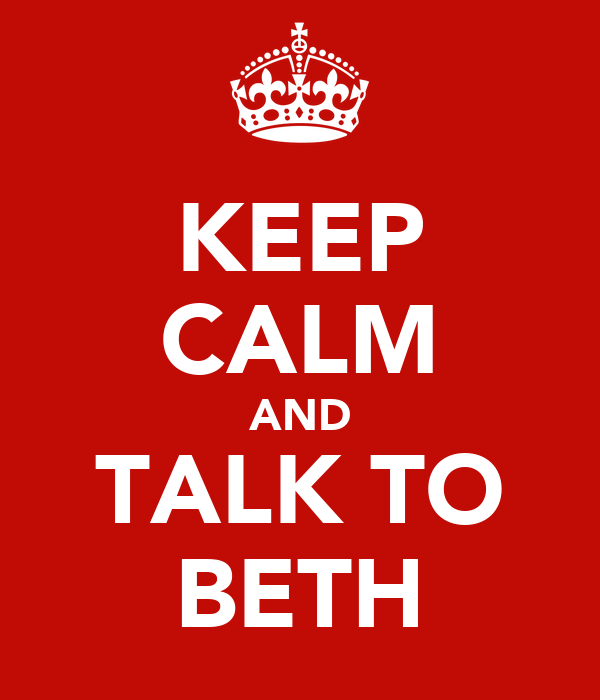 KEEP CALM AND TALK TO BETH
