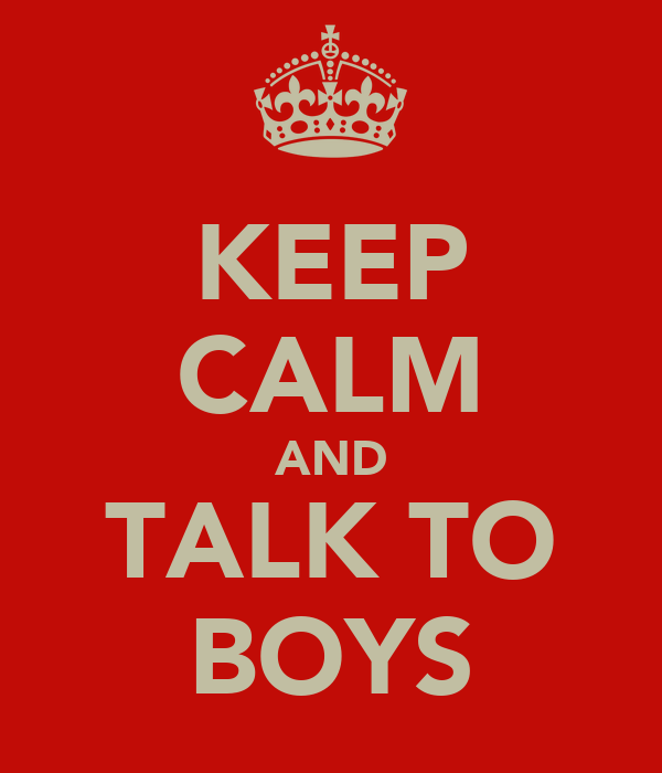 KEEP CALM AND TALK TO BOYS
