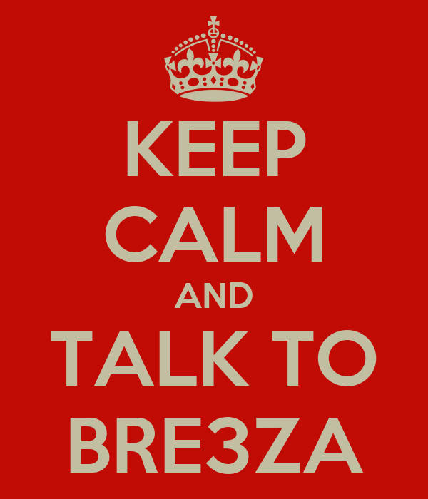 KEEP CALM AND TALK TO BRE3ZA