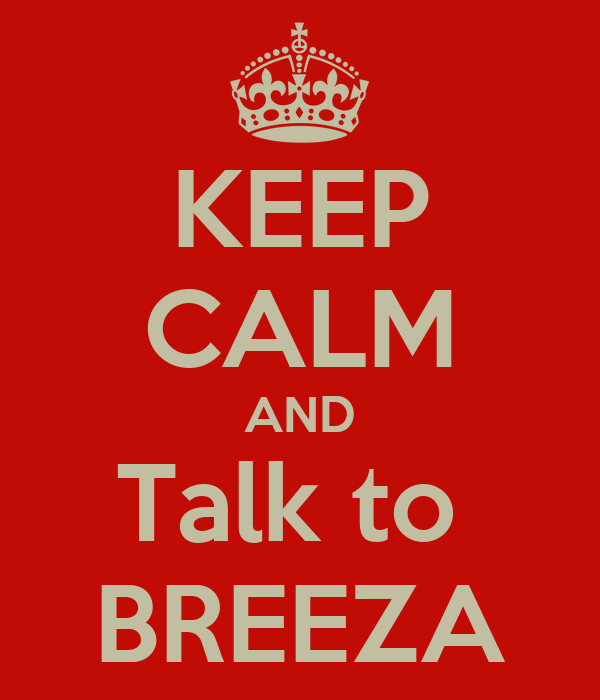 KEEP CALM AND Talk to  BREEZA