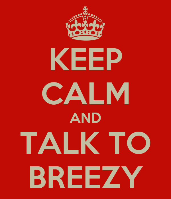 KEEP CALM AND TALK TO BREEZY