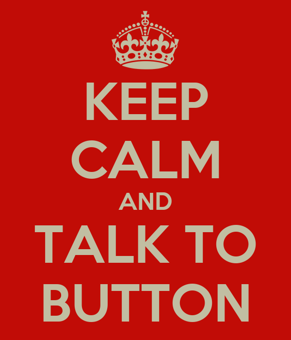 KEEP CALM AND TALK TO BUTTON