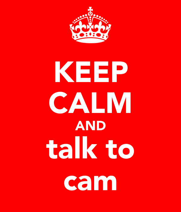 KEEP CALM AND talk to cam
