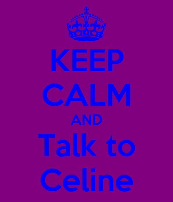 KEEP CALM AND Talk to Celine