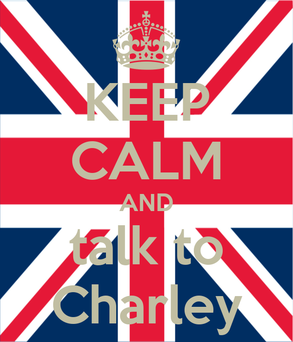 KEEP CALM AND talk to Charley