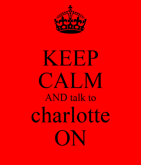 KEEP CALM AND talk to charlotte ON